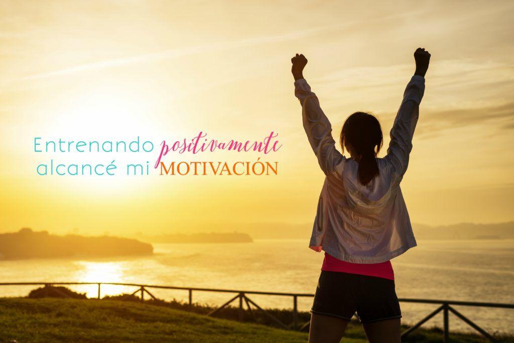 Entrenando positivamente alcancé mi motivación