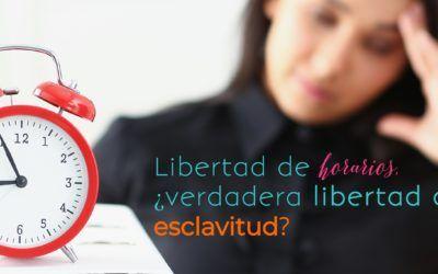 Libertad de horarios, ¿verdadera libertad o esclavitud?